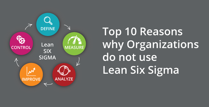 Top 10 Reasons why Organizations do not use Lean Six Sigma