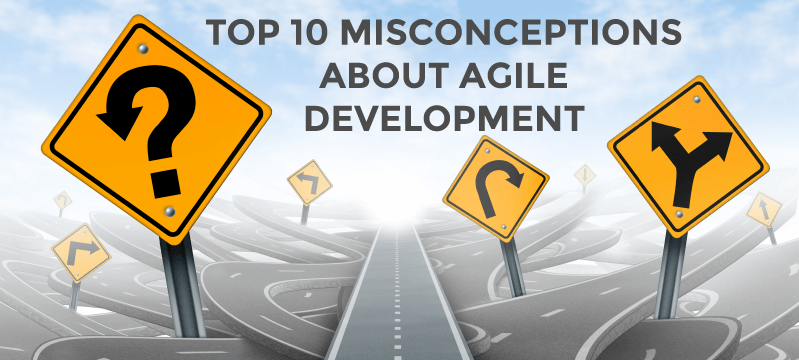 Top 10 Misconceptions about Agile Development