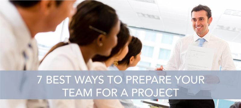 7 Best Ways to Prepare your Team for a Project