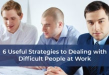 6 Useful Strategies to Dealing with Difficult People at Work