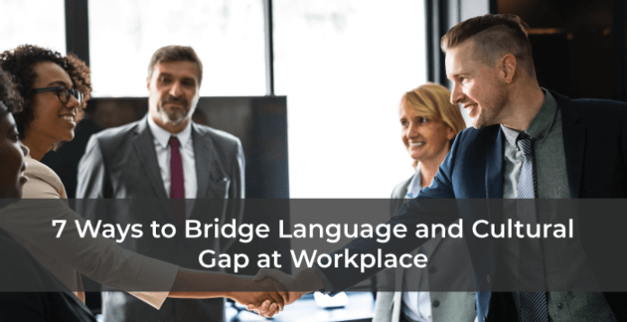 7 Ways to Bridge Language and Cultural Gap at Workplace