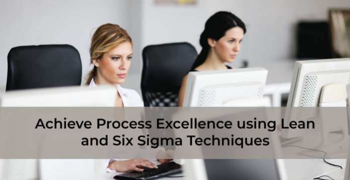 Achieve Process Excellence using Lean and Six Sigma Techniques