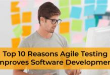 Top 10 Reasons Agile Testing improves Software Development