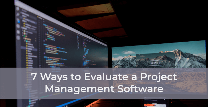 7 Ways to Evaluate a Project Management Software