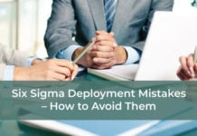 Six Sigma Deployment Mistakes – How to Avoid Them